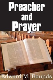 Preacher and Prayer  -     By: Edward M. Bounds