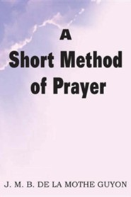 A Short Method of Prayer  -     By: Madam Jeanne Motte-Guyon