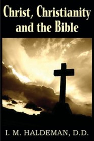Christ, Christianity and the Bible  -     By: I.M. Haldeman