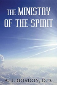 The Ministry of the Spirit  -     By: A.J. Gordon D.D.