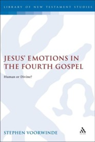Jesus' Emotions in the Fourth Gospel: Human or Divine?  -     By: Stephen Voorwinde