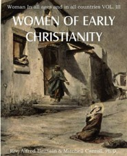 Women of Early Christianity, Woman in All Ages and in All Countries Vol. III  -     By: Rev. Alfred Brittain, Mitchell Carroll Ph.D.