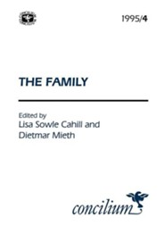 Concilium 1995/4 the Family  -     Edited By: Lisa Sowle Cahill, Dietmar Mieth     By: Lisa Sowle Cahill(ED.) & Dietmar Mieth(ED.)