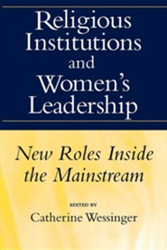 Religious Institutions and Women's Leadership: New Roles Inside the Mainstream  -     Edited By: Catherine Wessinger, Frederick Mathewson Denny     By: Catherine Wessinger(ED.) & Frederick Mathewson Denny(ED.)