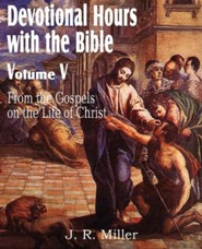 Devotional Hours with the Bible Volume V, from the Gospels, on the Life of Christ