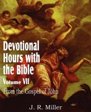 Devotional Hours with the Bible Volume VII, from the Gospel of John