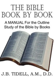 The Bible Book by Book, a Manual for the Outline Study of the Bible by Books