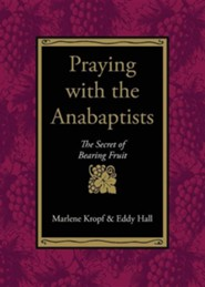 Praying with the Anabaptists  -     By: Marlene Kropf, Eddy Hall