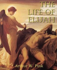The Life of Elijah  -     By: Arthur W. Pink