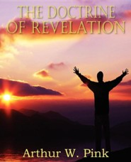 The Doctrine of Revelation  -     By: Arthur W. Pink