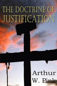 The Doctrine of Justification  -     By: Arthur W. Pink