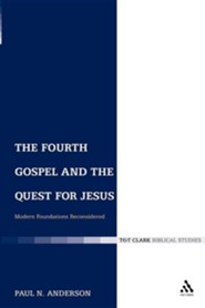 The Fourth Gospel and the Quest for Jesus: Modern Foundations Reconsidered