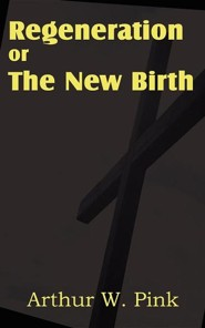 Regeneration or the New Birth