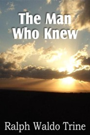The Man Who Knew  -     By: Ralph Waldo Trine