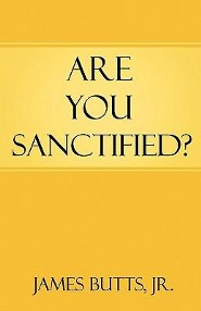 Are You Sanctified?  -     By: James R. Butts Jr.