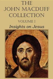 The John Macduff Collection - Volume I, Insights on Jesus