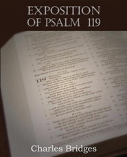 Exposition of Psalm 119  -     By: Charles Bridges