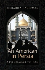 An American in Persia: A Pilgrimage to Iran