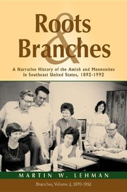 Roots and Branches: A Narrative History of the Amish and Mennonites in Southeast United States, 1892-1992, Vol. 2, Branches