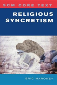 Religious Syncretism  -     By: Eric Maroney