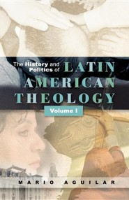 The History and Politics of Latin American Theology, Volume 1  -     By: Mario I. Aguilar