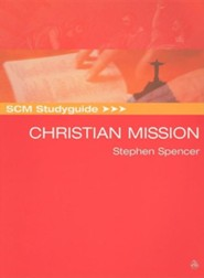 SCM Study guide to Christian Mission: Historic Types and Contemporary Expressions