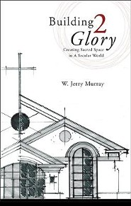 Building 2 Glory: Creating Sacred Space in a Secular World