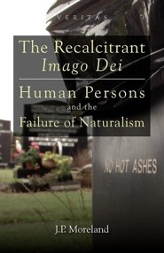 The Recalcitrant Imago Dei: Human Persons and the Failure of Naturalism - Slightly Imperfect