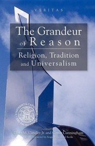 The Grandeur of Reason: Religion, Tradition and Universalism  -     Edited By: Conor Cunnigham, Peter M. Candler     By: Conor Cunnigham(Eds.) & Peter M. Candler(Eds.)