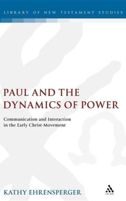 Paul and the Dynamics of Power: Communication and Interaction in the Early Christ-Movement  -     By: Kathy Ehrensperger