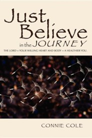 Just Believe in the Journey  -     By: Connie Cole