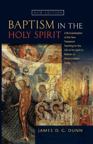 Baptism In The Holy Spirit: A Re-Examination Of The New Testament Teaching On The Gift Of The Spirit In Relation To Pentecostalism Today (New Edition)  -     By: James Dunn