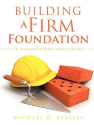 Building a Firm Foundation  -     By: Michael D. Beasley
