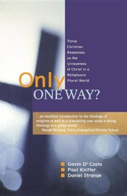 Only One Way?: Three Christian Responses to the Uniqueness of Christ in a Religiously Pluralist World  -     By: Gavin D'Costa, Paul Knitter, Daniel Strange