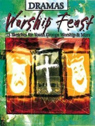 Worship Feast - Dramas: 15 Sketches for Youth Group, Worship, and More  -