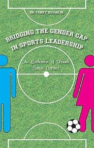 Bridging the Gender Gap in Sports Leadership: An Evaluation of Female Soccer Coaches  -     By: Terry Eguaoje
