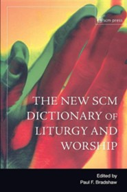New SCM Dictionary of Liturgy and Worship  -     By: Paul F. Bradshw