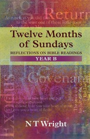 Twelve Months of Sundays Year B - Reflections on Bible Readings