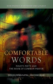 Comfortable Words: Polity, Piety and the Book of Common Prayer