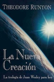 The New Creation Spanish: John Wesley's Theology Today  -
