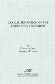 Lexical Semantics of the Greek New Testament   -     By: Johannes P. Louw, Eugene A. Nida