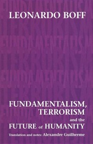 Fundamentalism, Terrorism and the Future of Humanity  -     By: Leonardo Boff