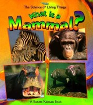 What Is a Mammal?  -     By: Bobbie Kalman