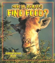How Do Animals Find Food?  -     By: Bobbie Kalman, Heather Levigne
