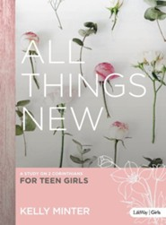 All Things New - Teen Girls' Bible Study: A Study on 2 Corinthians for Teen Girls