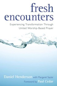 Fresh Encounters: Experiencing Transformation Through United Worship-Based Prayer  -     By: Daniel Henderson, Margaret Saylar, Paul Cedar