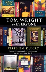 Tom Wright for Everyone - Putting the Theology of N. T. Wright Into Practice in the Local Church