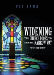 Widening the Church Doors to Teach the Narrow Way  -     By: Pat Lamb