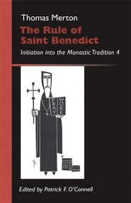 The Rule of Saint Benedict: Initiation into the Monastic Tradition 4