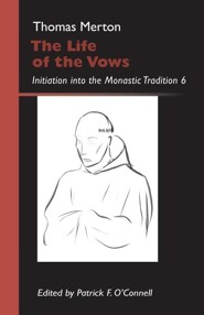 The Life of the Vows; Initiation into the Monastic Tradition 6  -     By: Thomas Merton, Patrick O'Connell